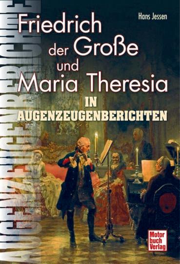 Friedrich der Große und Maria Theresia: In Augenzeugenberichten