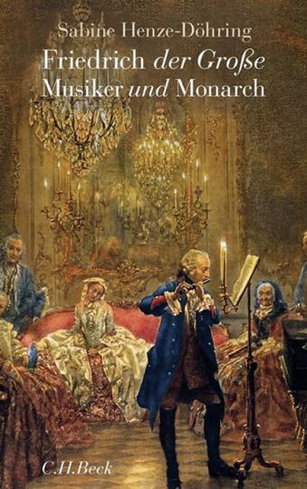 Friedrich der Große. Musiker und Monarch.