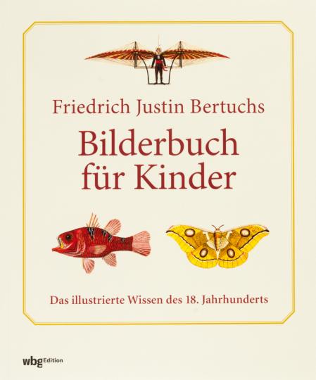 Friedrich Justin Bertuchs Bilderbuch für Kinder. Das illustrierte Wissen des 18. Jahrhunderts.