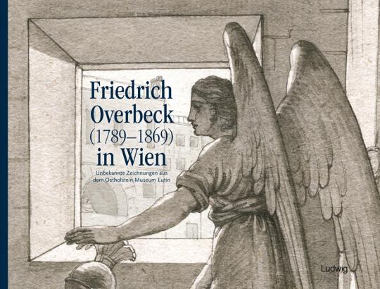 Friedrich Overbeck (1789-1869) in Wien. Unbekannte Zeichnungen aus dem Ostholstein-Museum Eutin.