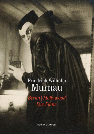 Friedrich Wilhelm Murnau: Berlin/Hollywood. Die Filme.