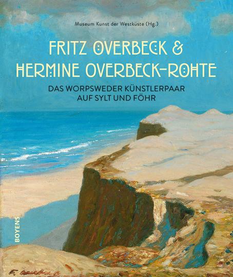 Fritz Overbeck und Hermine Overbeck-Rohte. Das Worpsweder Künstlerpaar auf Sylt und Föhr.