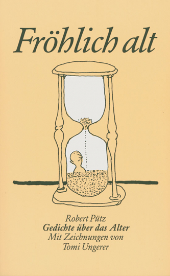 Fröhlich alt. Gedichte über das Alter. Mit Zeichnungen von Tomi Ungerer.