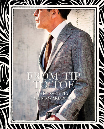 From Tip to Toe. The Essential Men's Wardrobe.