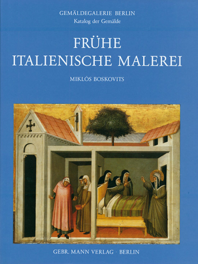 Frühe italienische Malerei. Katalog der Gemälde - Gemäldegalerie Berlin.