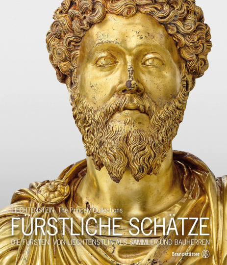 Fürstliche Schätze. Die Fürsten von Liechtenstein als Sammler und Bauherren.
