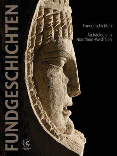 Fundgeschichten. Archäologie in Nordrhein-Westfalen.