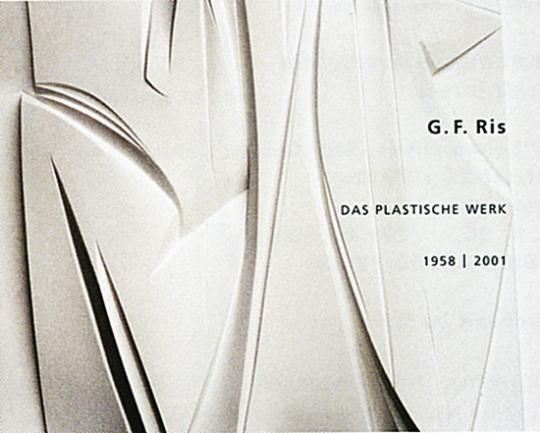 G.F. Ris - Das plastische Werk 1958-2001