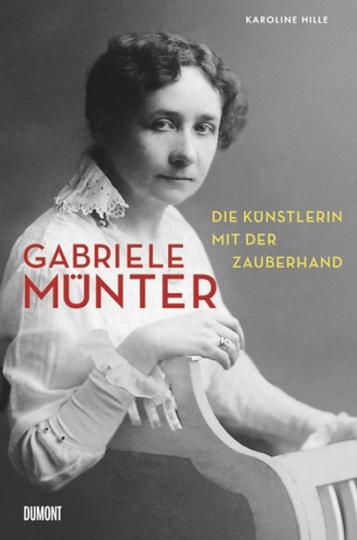 Gabriele Münter. Die Künstlerin mit der Zauberhand.
