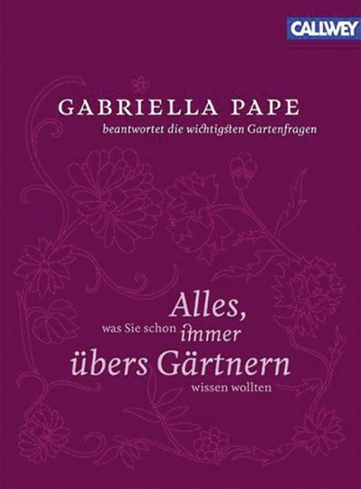 Gabriella Pape beantwortet die wichtigsten Gartenfragen. Was Sie schon immer übers Gärtnern wissen wollten.