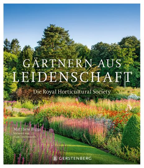 Gärtnern aus Leidenschaft. Die Royal Horticultural Society.