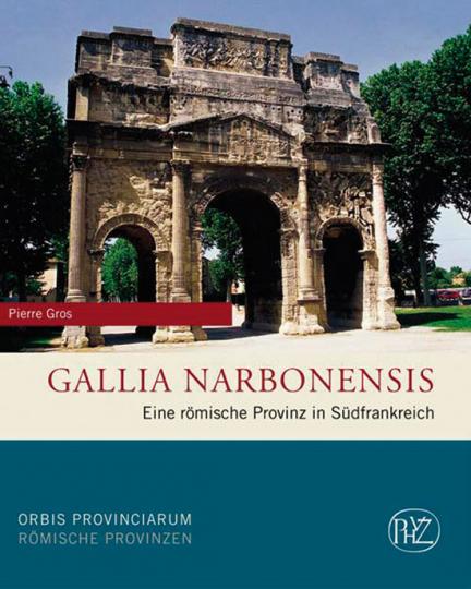 Gallia Narbonensis. Eine römische Provinz in Südfrankreich.