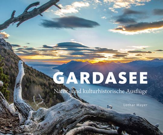 Gardasee. Natur- und kunsthistorische Ausflüge.