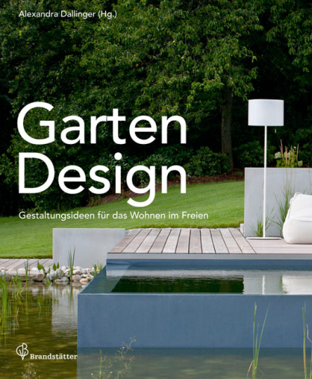 Garten Design. Gestaltungsideen für das Wohnen im Freien.