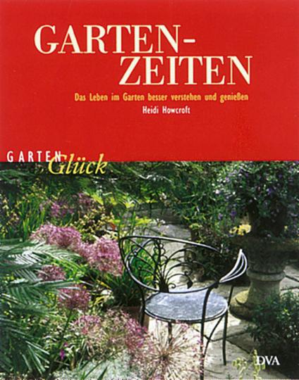 Garten-Zeiten Das Leben im Garten besser verstehen und genießen