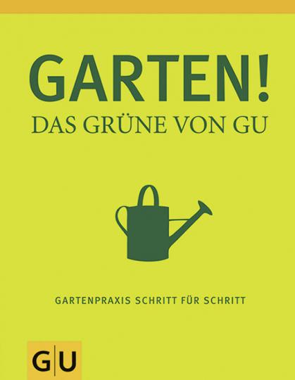 Garten! Das Grüne von GU. Gartenpraxis Schritt für Schritt.