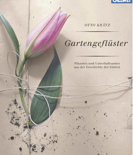 Gartengeflüster. Pikantes und Unterhaltsames aus der Geschichte der Gärten.