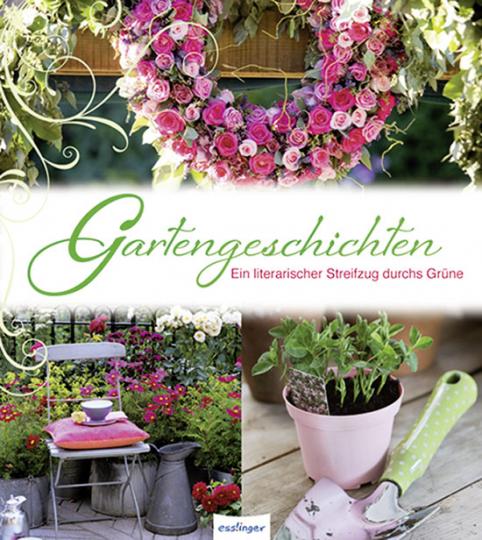 Gartengeschichten. Ein literarischer Streifzug durchs Grüne.