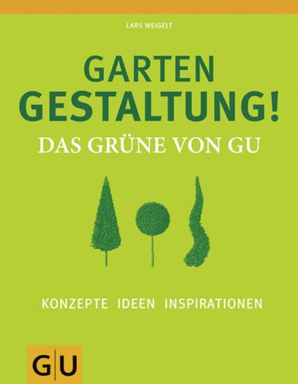 Gartengestaltung. Das grüne von GU. Konzepte, Ideen, Inspirationen.