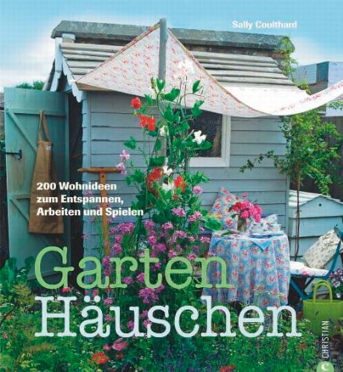 Gartenhäuschen. 200 Wohnideen zum Entspannen, Arbeiten und Spielen.