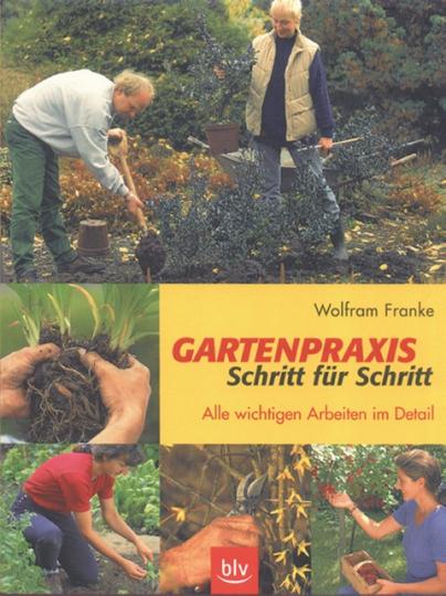 Gartenpraxis Schritt für Schritt - Alle wichtigen Arbeiten im Detail