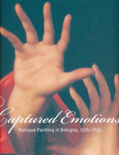 Gebannte Emotionen. Barocke Malerei in Bologna 1575-1725.