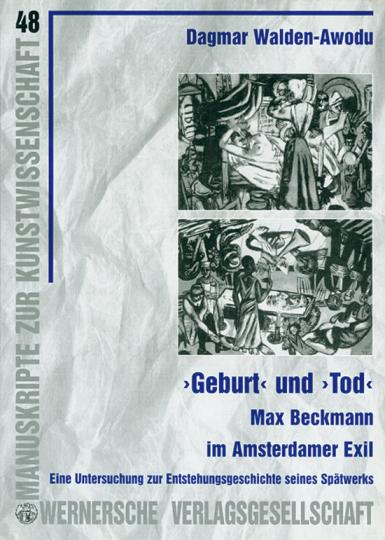 Geburt und Tod. Max Beckmann im Amsterdamer Exil.