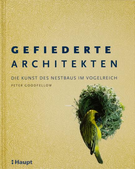 Gefiederte Architekten. Die Kunst des Nestbaus im Vogelreich.