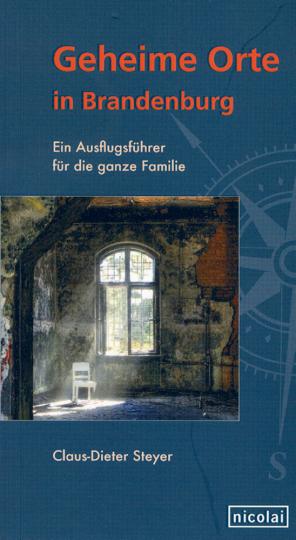 Geheime Orte in Brandenburg - Ein Ausflugsführer