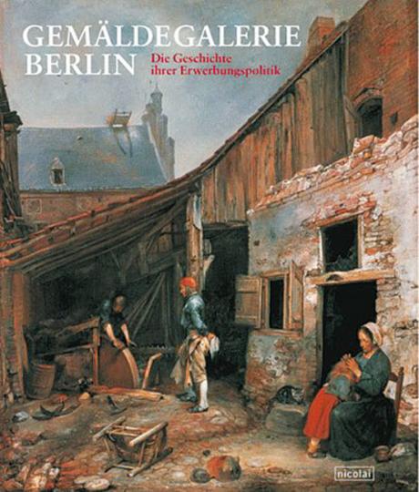 Gemäldegalerie Berlin. Die Geschichte ihrer Erwerbungspolitik 1830-1904.