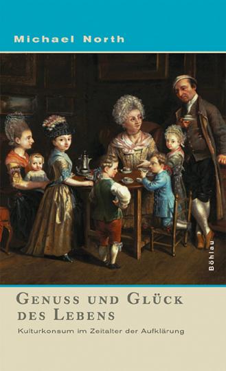 Genuss und Glück des Lebens - Kulturkonsum im Zeitalter der Aufklärung
