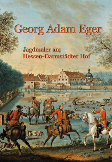 Georg Adam Eger 1727-1808. Jagdmaler am Hessen-Darmstädter Hof. Katalog der Werke im Museum Jagdschloss Kranichstein.