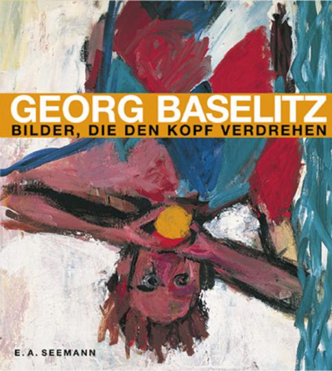 Georg Baselitz - Bilder, die den Kopf verdrehen. Eine Retrospektive. Bilder und Skulpturen von 1959-2004
