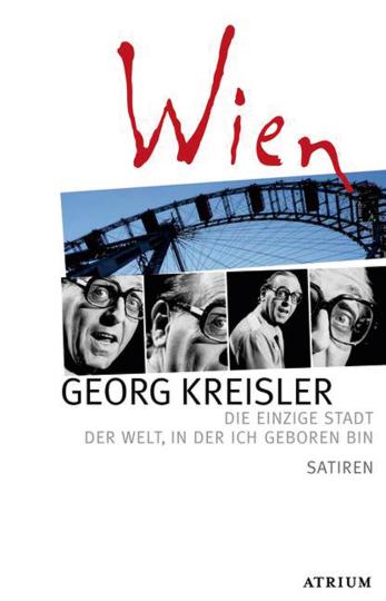 Georg Kreisler. Wien. Die einzige Stadt der Welt, in der ich geboren bin Satiren.