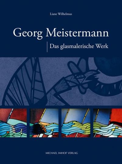 Georg Meistermann. Das glasmalerische Werk.