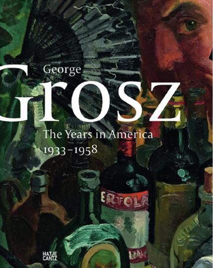 George Grosz. Die Jahre in Amerika 1933-1958.