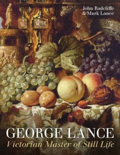 George Lance. Victorian Master of Still Life.