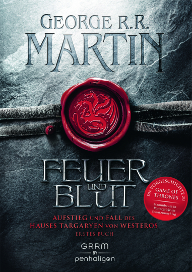 George R.R. Martin. Feuer und Blut - Erstes Buch. Aufstieg und Fall des Hauses Targaryen von Westeros.