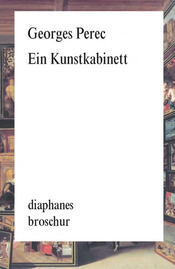 Georges Perec. Ein Kunstkabinett. Geschichte eines Gemäldes.