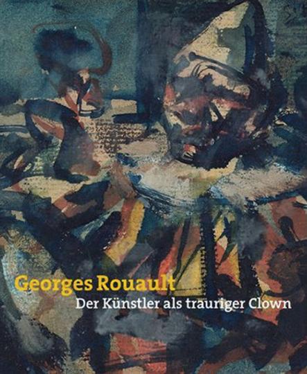 Georges Rouault. Der Künstler als trauriger Clown.