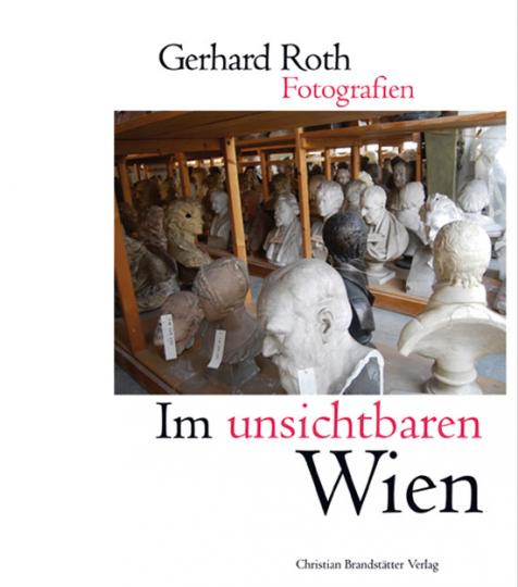Gerhard Roth. Fotografien. Im unsichtbaren Wien.