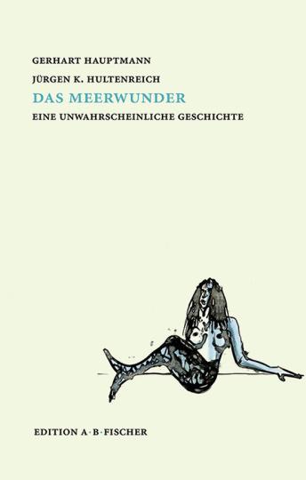 Gerhart Hauptmann. Das Meerwunder. Eine unwahrscheinliche Geschichte.