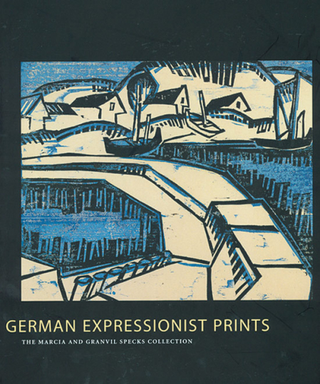 German Expressionist Prints. The Marcia and Granvil Specks Collection.