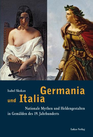 Germania und Italia. Nationale Mythen und Heldengestalten in Gemälden des 19. Jahrhunderts.