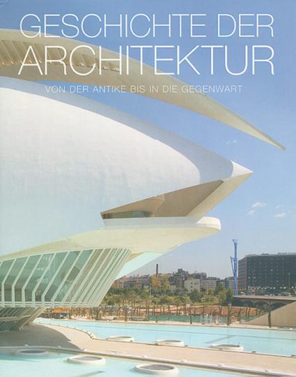Geschichte der Architektur. Von der Antike bis in die Gegenwart.