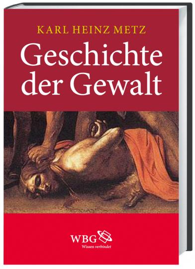 Geschichte der Gewalt. Krieg - Revolution - Terror.