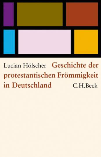 Geschichte der protestantischen Frömmigkeit in Deutschland.