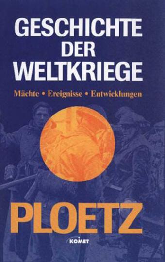 Geschichte der Weltkriege - Mächte, Ereignisse, Entwicklungen