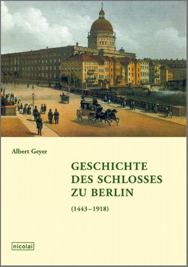 Geschichte des Schlosses zu Berlin 1443-1918.