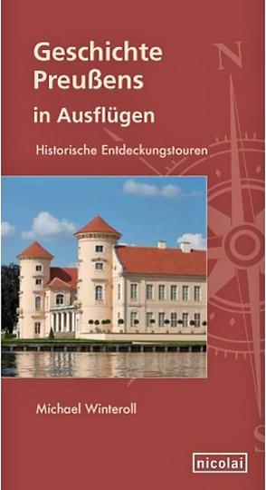 Geschichte Preußens in Ausflügen - Historische Entdeckungstouren